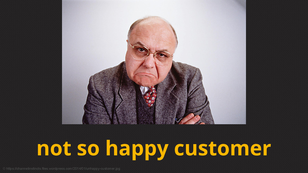 not so happy customer © https://channelinstinct...