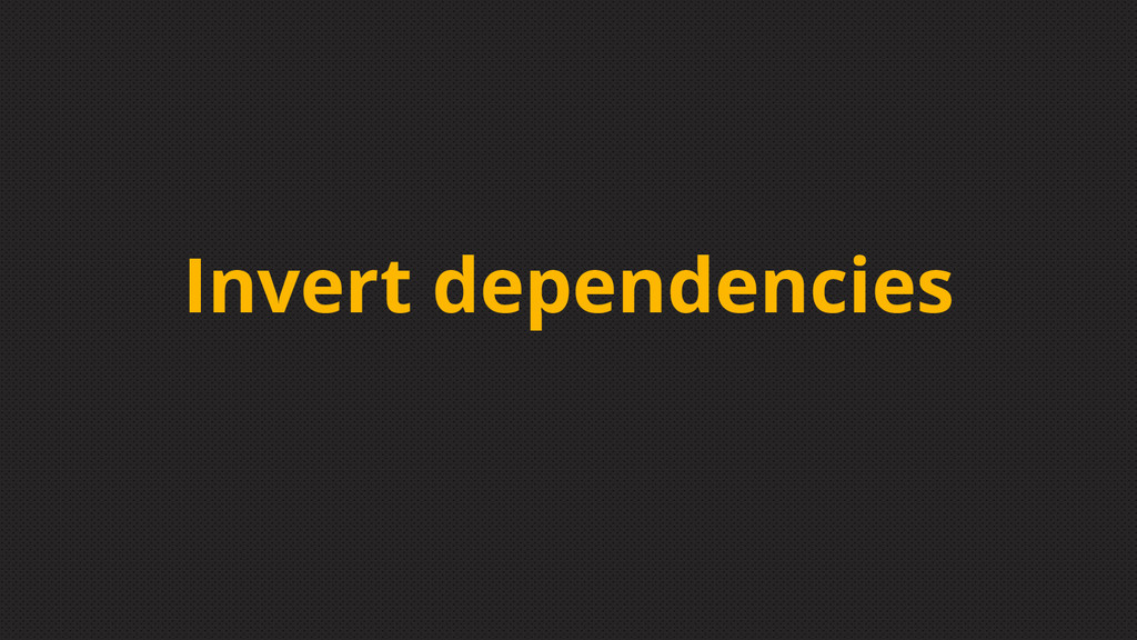 Invert dependencies