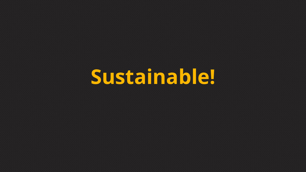 Sustainable!