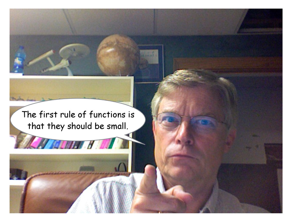 The first rule of functions is that they should...