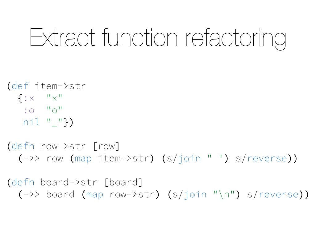 Extract function refactoring (def item->str {:x...