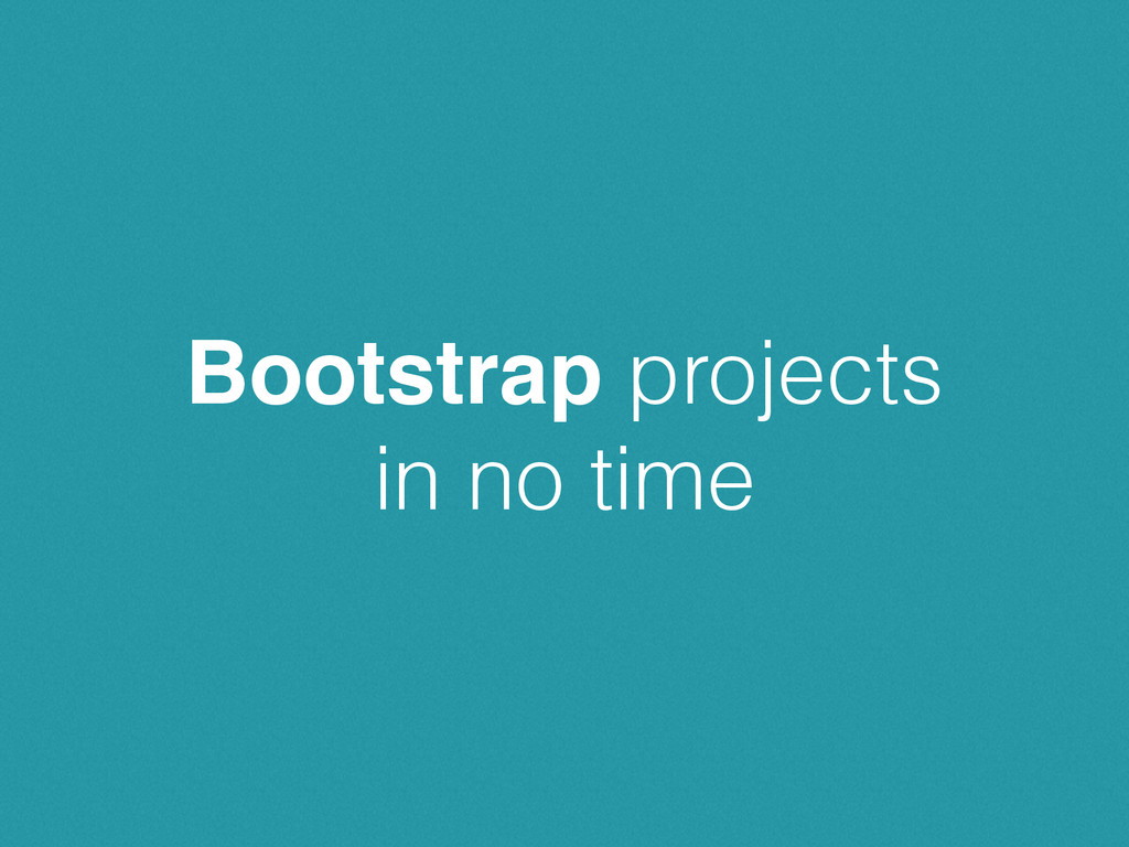 Bootstrap projects in no time