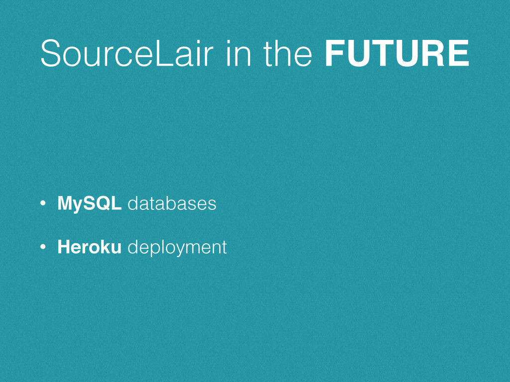 SourceLair in the FUTURE • MySQL databases • He...