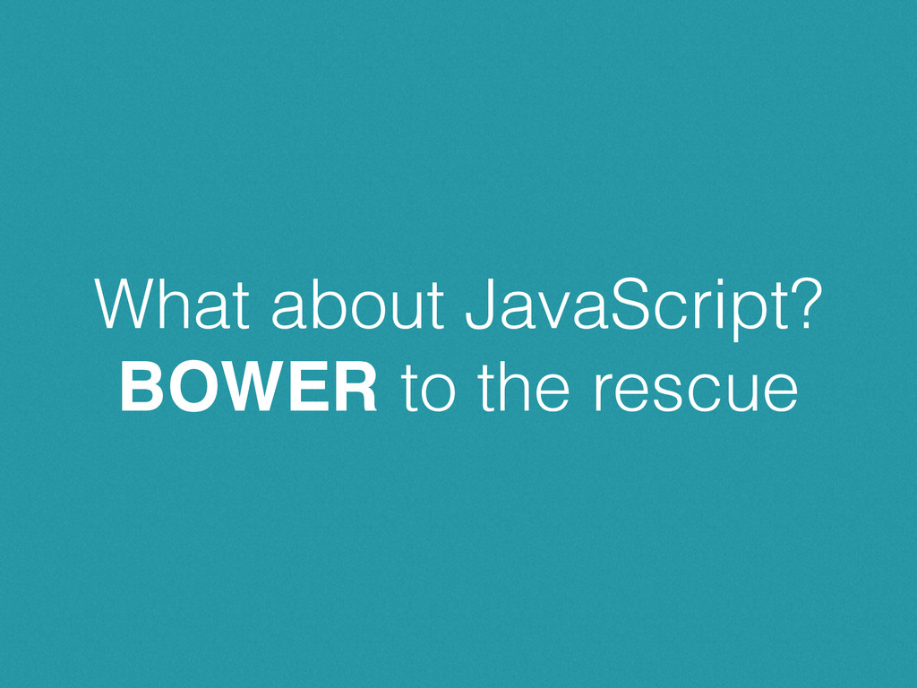 What about JavaScript? BOWER to the rescue