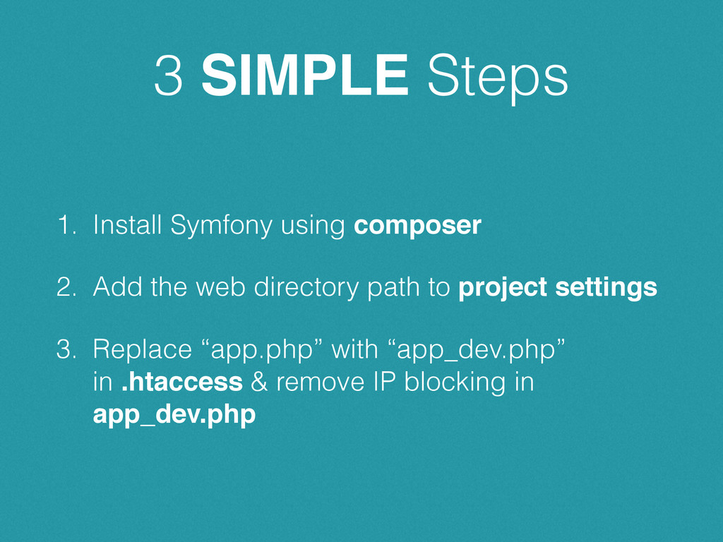 3 SIMPLE Steps 1. Install Symfony using compose...