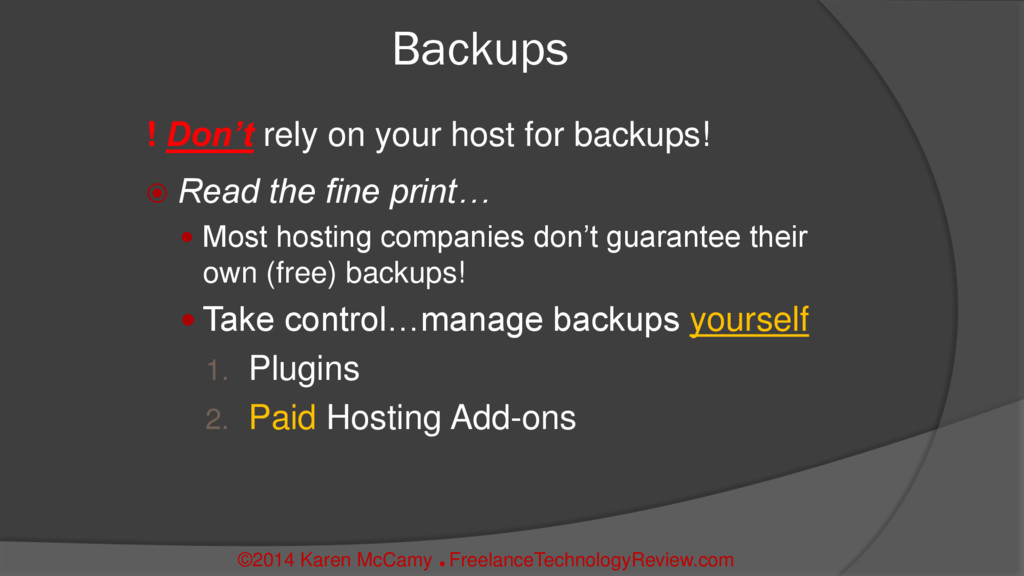 Backups ! Don't rely on your host for backups! ...