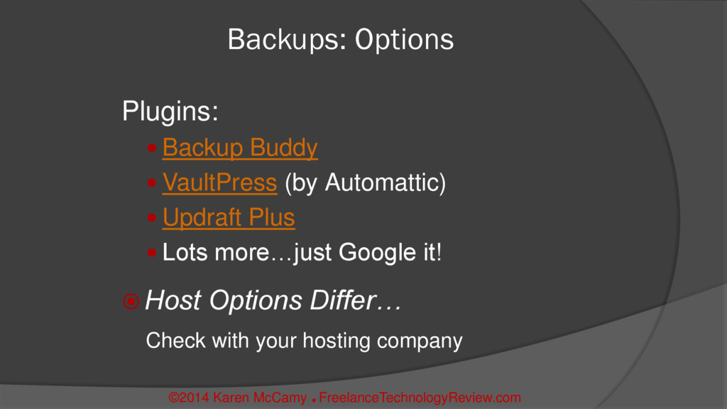 Backups: Options Plugins:  Backup Buddy  Vaul...