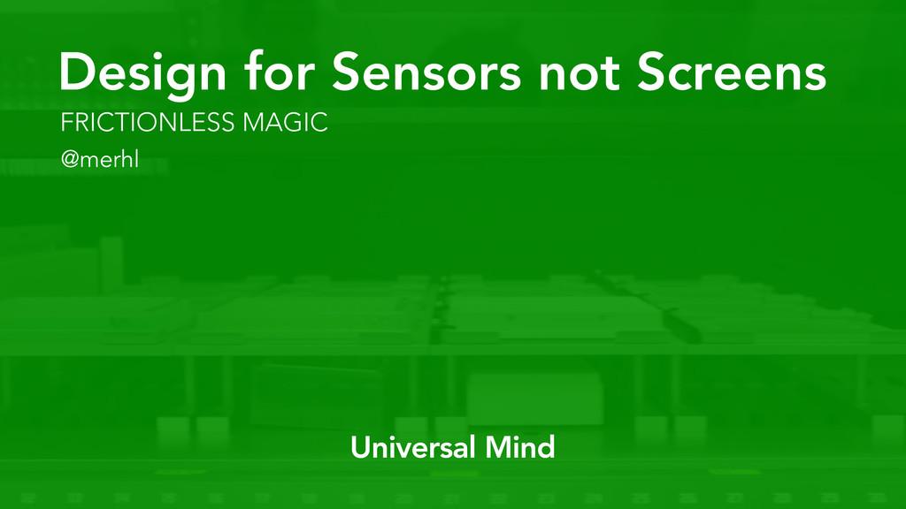 FRICTIONLESS MAGIC Design for Sensors not Scree...