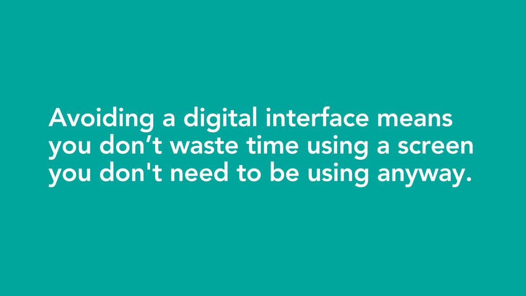 Avoiding a digital interface means you don't wa...