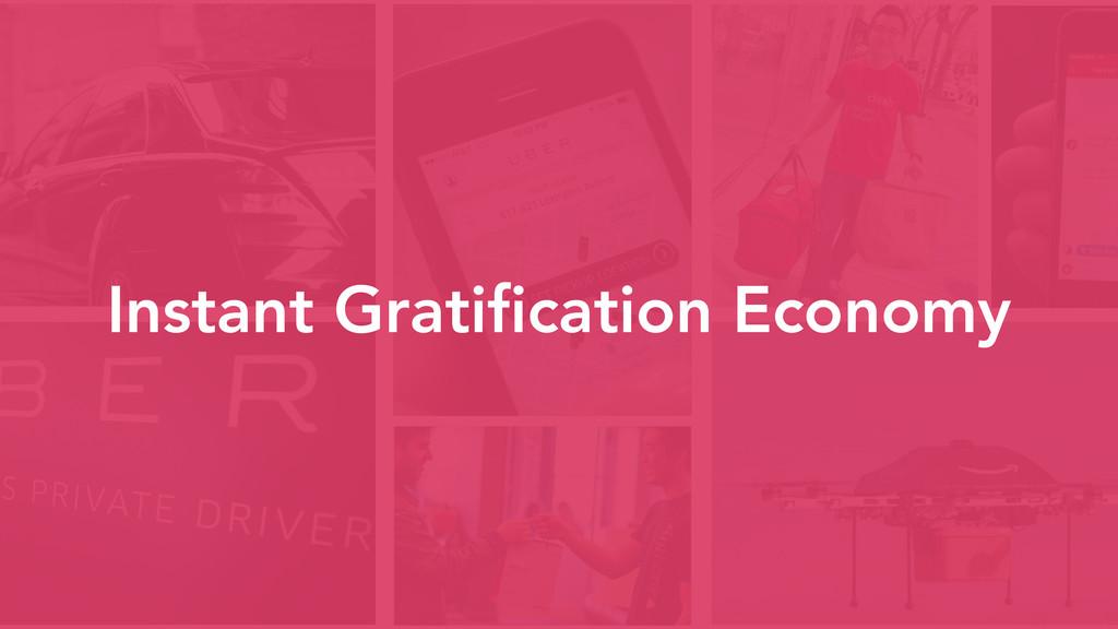 Instant Gratification Economy