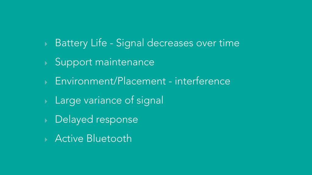 ‣ Battery Life - Signal decreases over time ‣ S...
