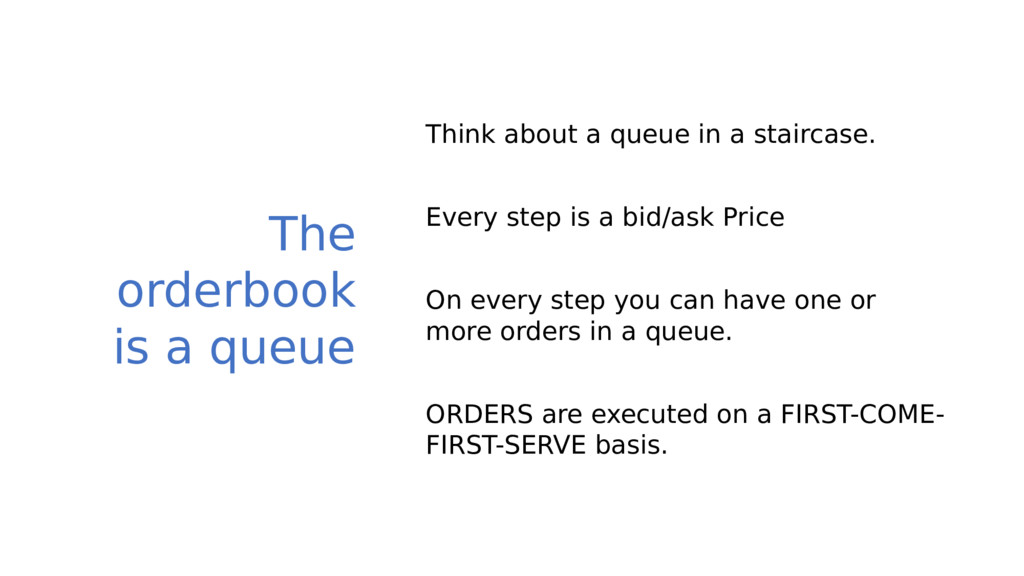 The orderbook is a queue Think about a queue in...