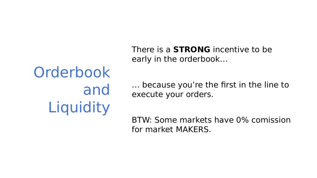 Orderbook and Liquidity There is a STRONG incen...
