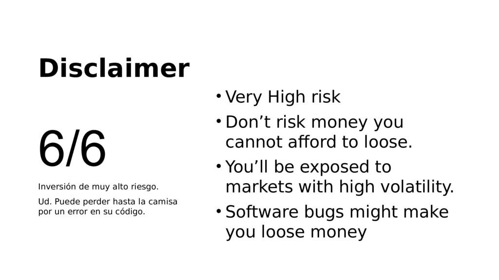 Disclaimer • Very High risk • Don't risk money ...