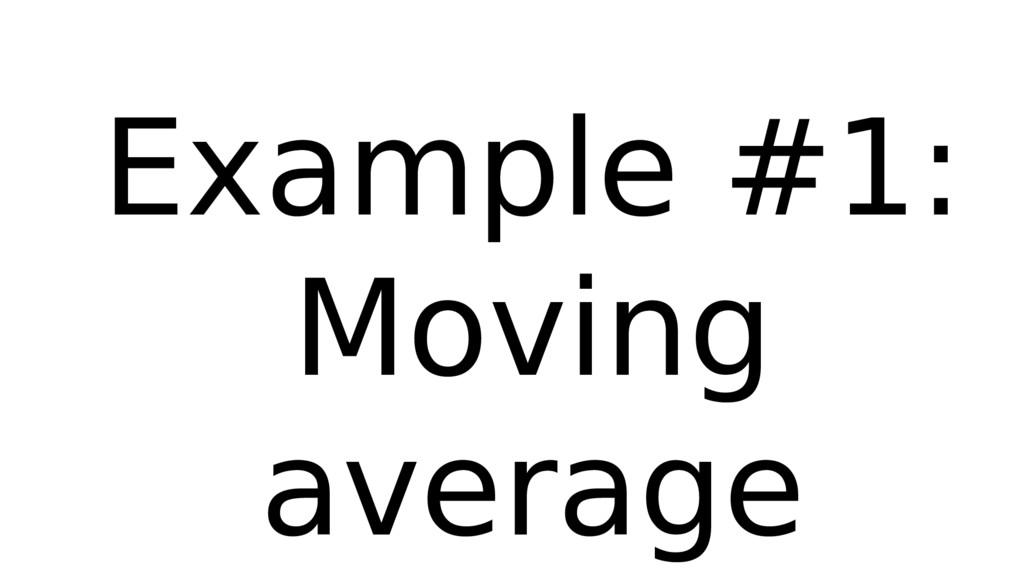 Example #1: Moving average