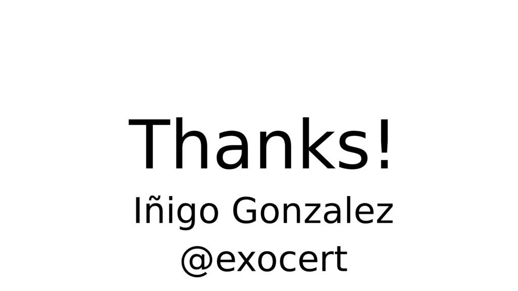 Thanks! Iñigo Gonzalez @exocert