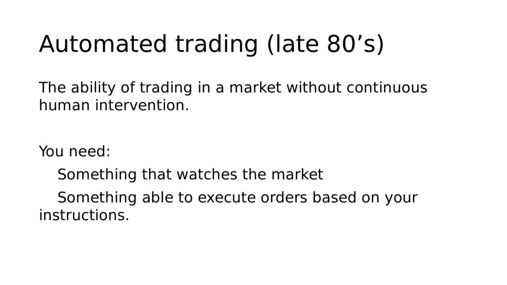 Automated trading (late 80's) The ability of tr...