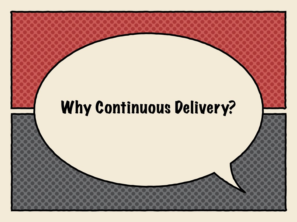 Why Continuous Delivery?