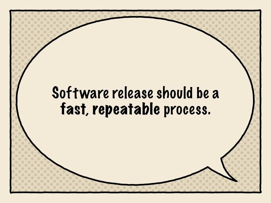 Software release should be a fast, repeatable p...