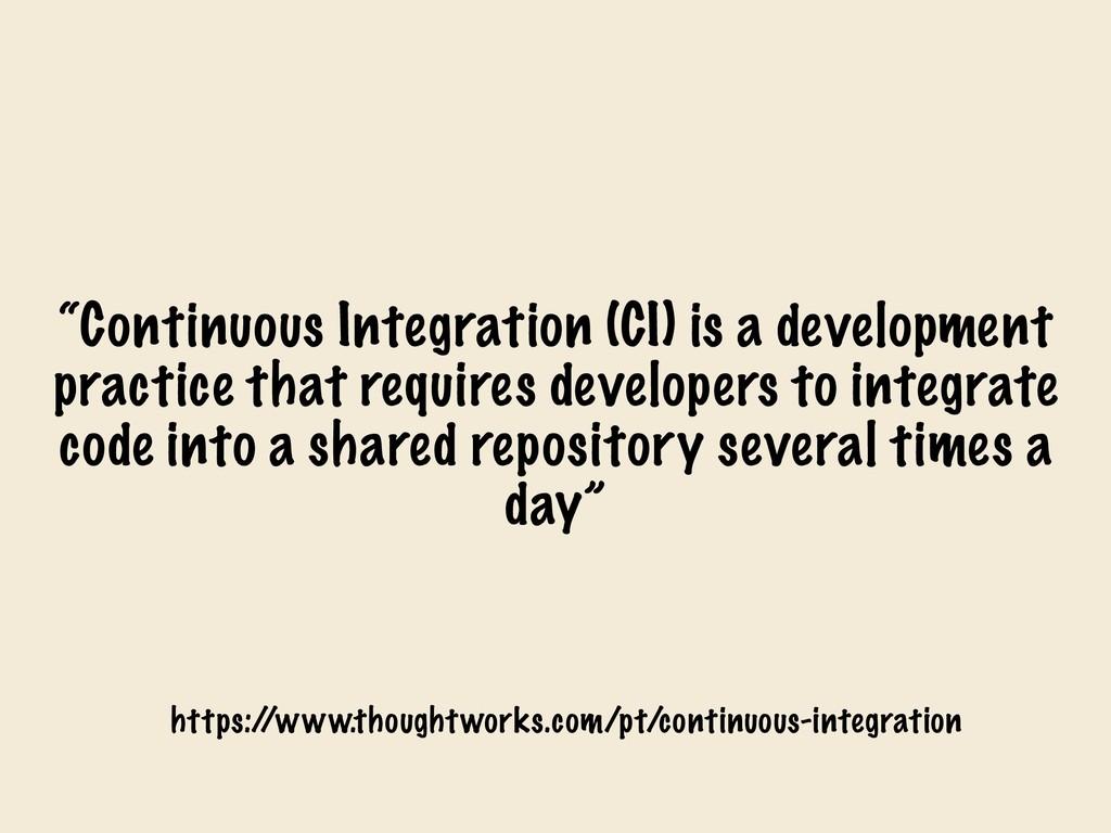 """""""Continuous Integration (CI) is a development p..."""
