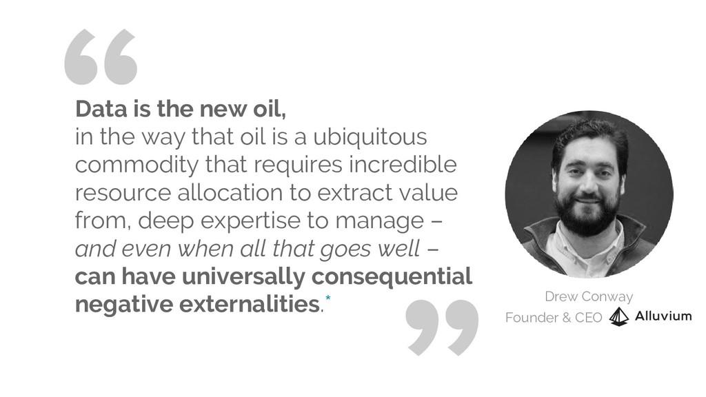 Data is the new oil, in the way that oil is a u...
