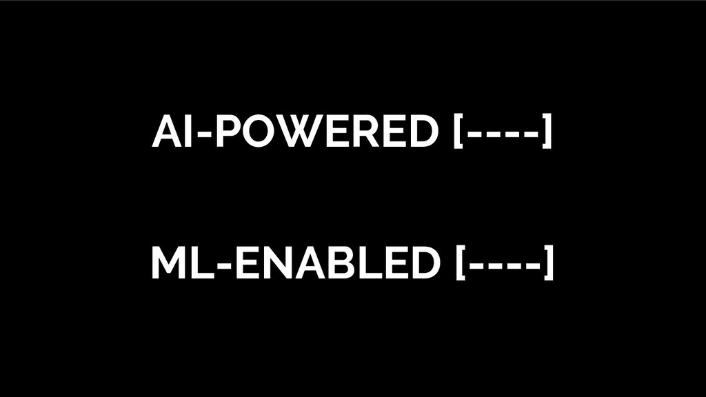 AI-POWERED [----] ML-ENABLED [----]