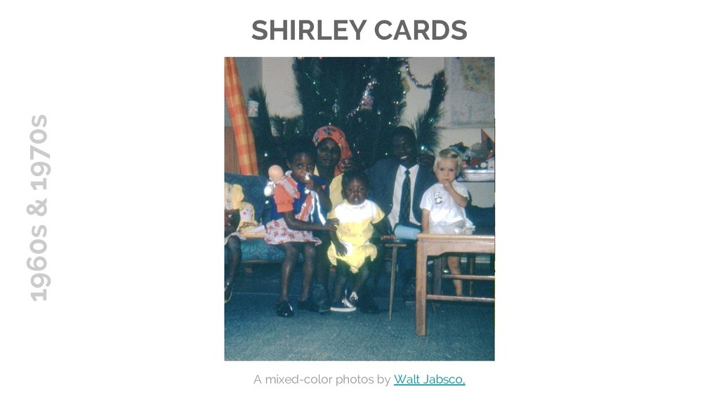 SHIRLEY CARDS A mixed-color photos by Walt Jabs...