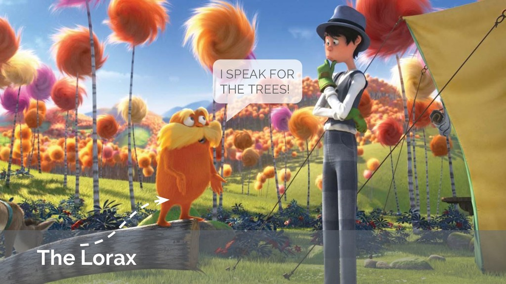 The Lorax I SPEAK FOR THE TREES!