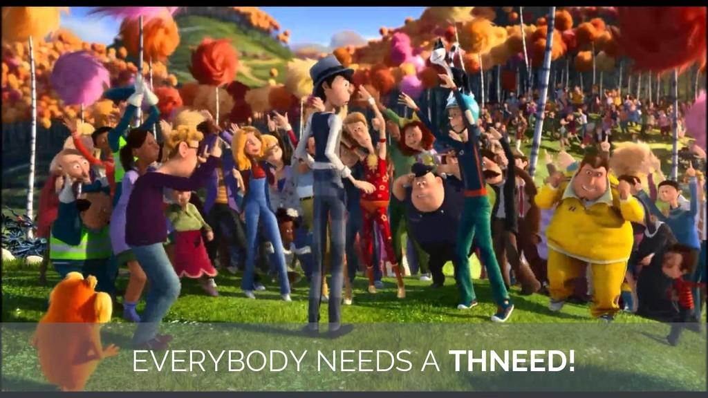 EVERYBODY NEEDS A THNEED!