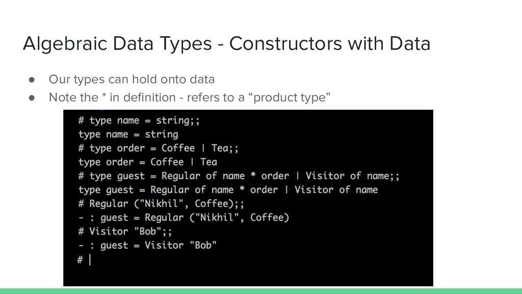 Algebraic Data Types - Constructors with Data ●...
