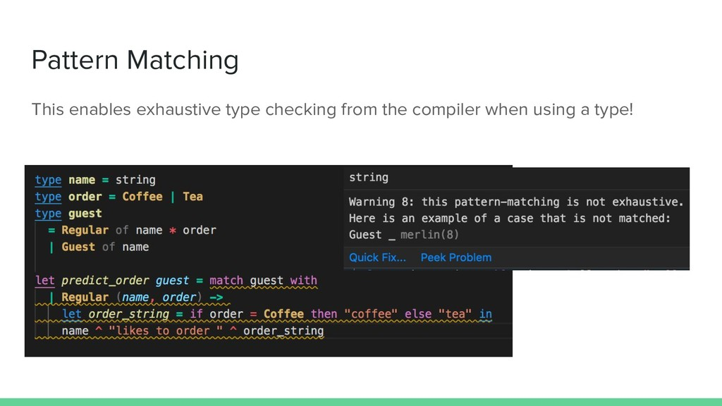 Pattern Matching This enables exhaustive type c...