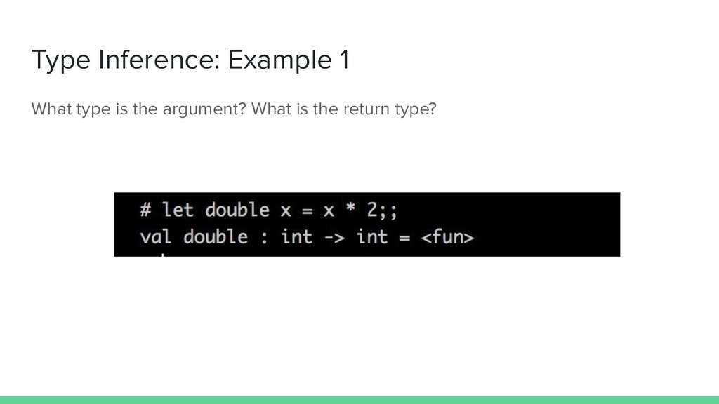 Type Inference: Example 1 What type is the argu...
