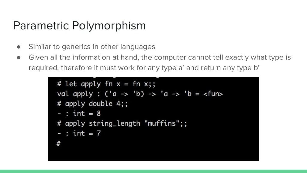 Parametric Polymorphism ● Similar to generics i...