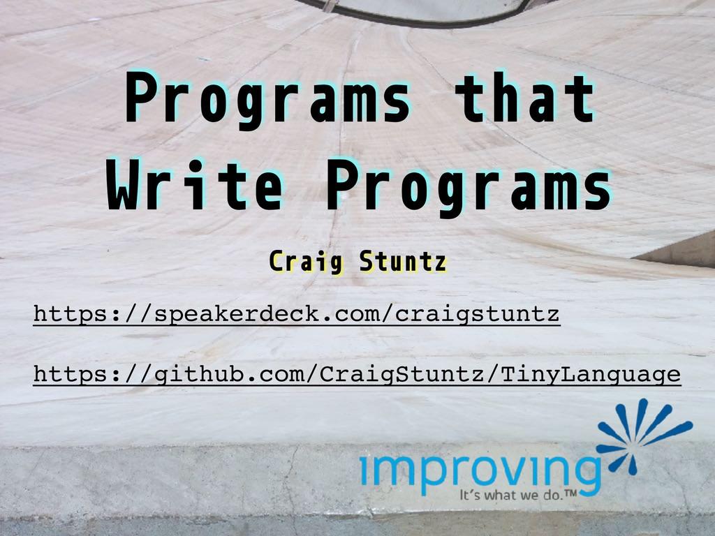 Programs that Write Programs Craig Stuntz https...