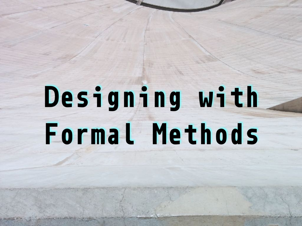 Designing with Formal Methods