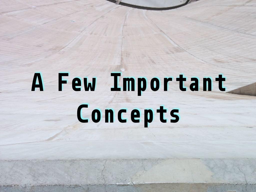 A Few Important Concepts
