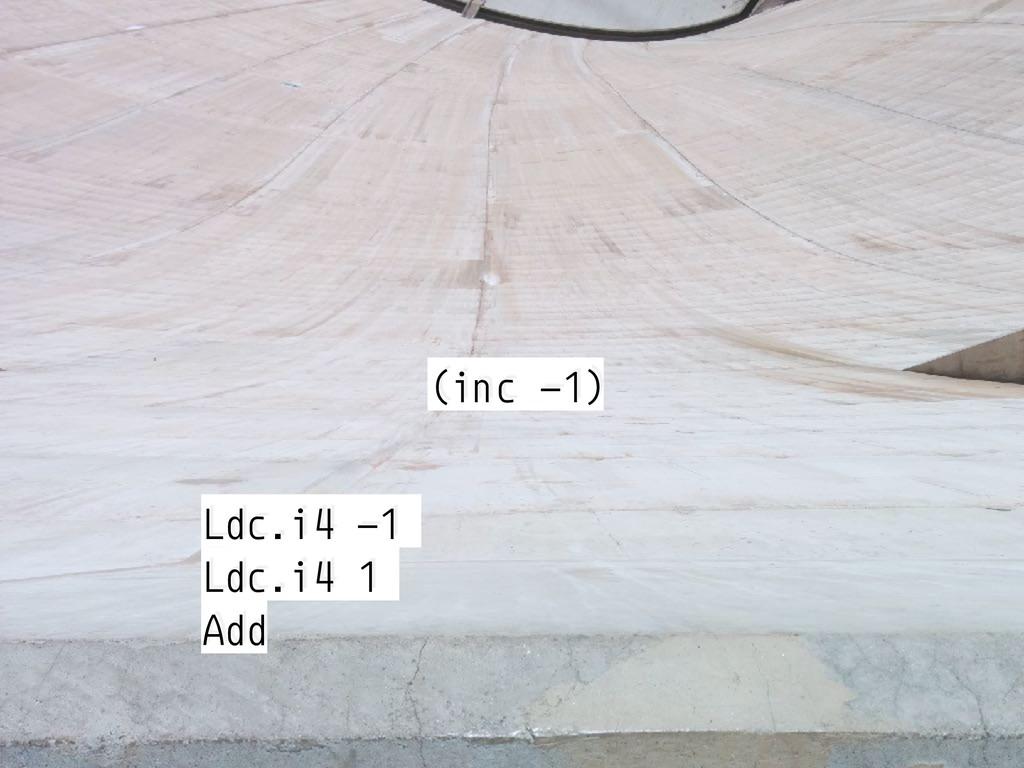 (inc -1) Ldc.i4 -1 Ldc.i4 1 Add