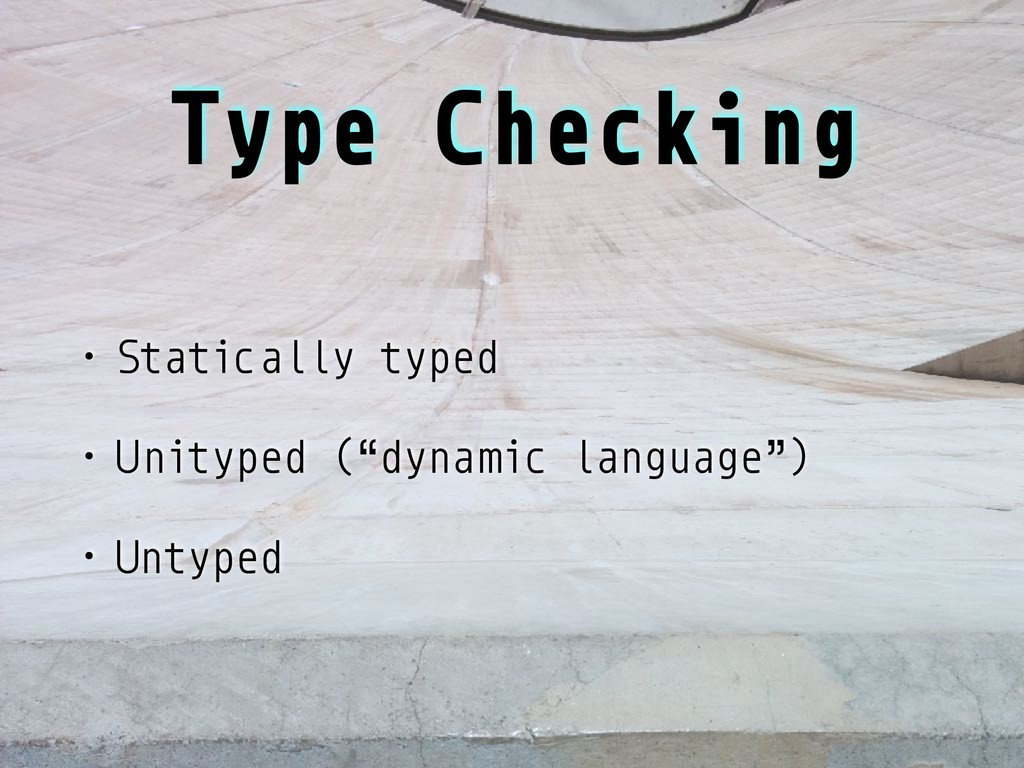 """Type Checking • Statically typed • Unityped (""""d..."""