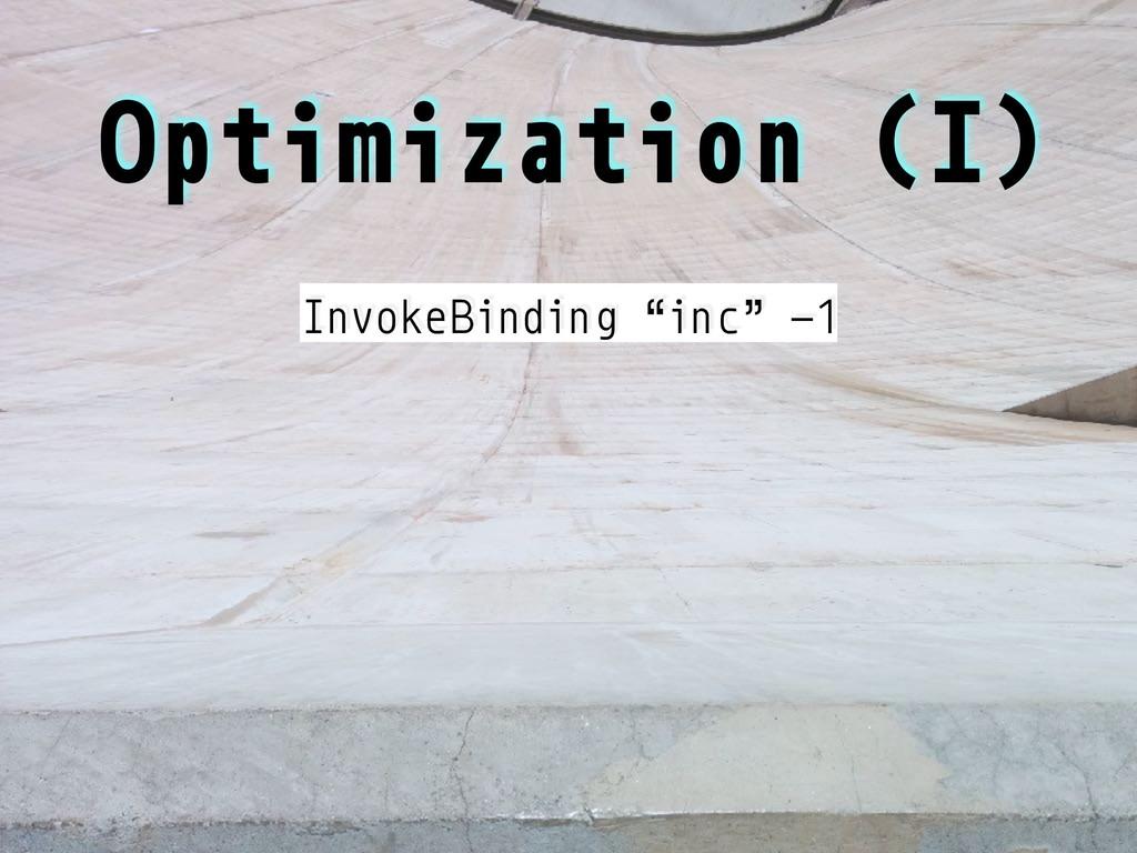 "Optimization (I) InvokeBinding ""inc"" -1"