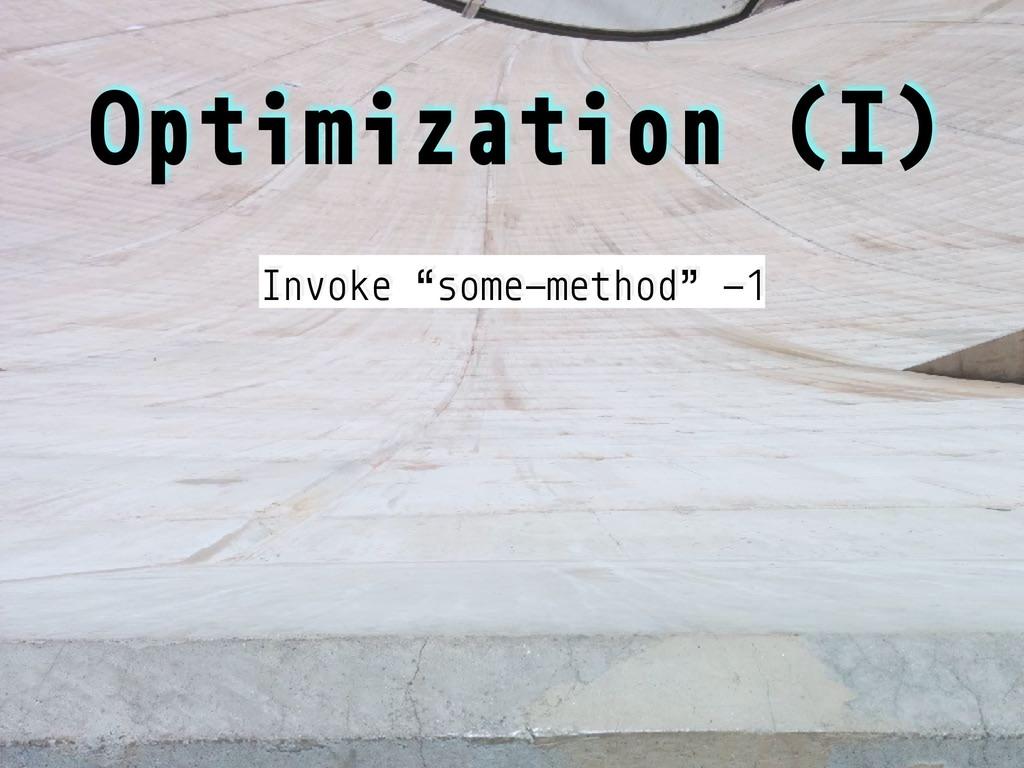 "Optimization (I) Invoke ""some-method"" -1"