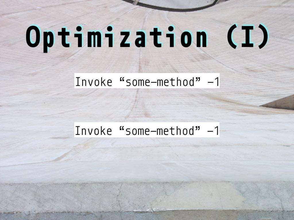 "Optimization (I) Invoke ""some-method"" -1 Invoke..."