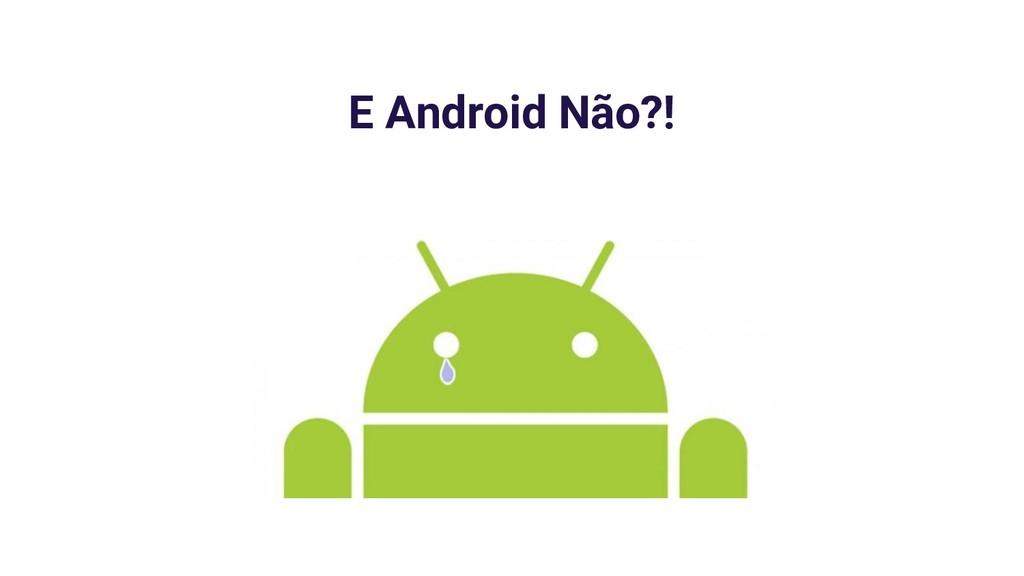 E Android Não?!