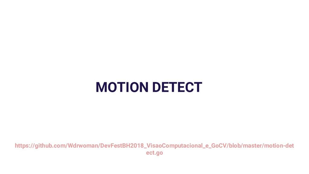 MOTION DETECT https://github.com/Wdrwoman/DevFe...