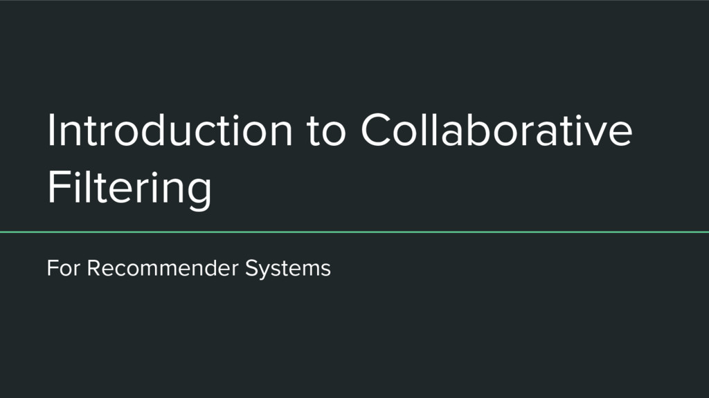 Introduction to Collaborative Filtering For Rec...