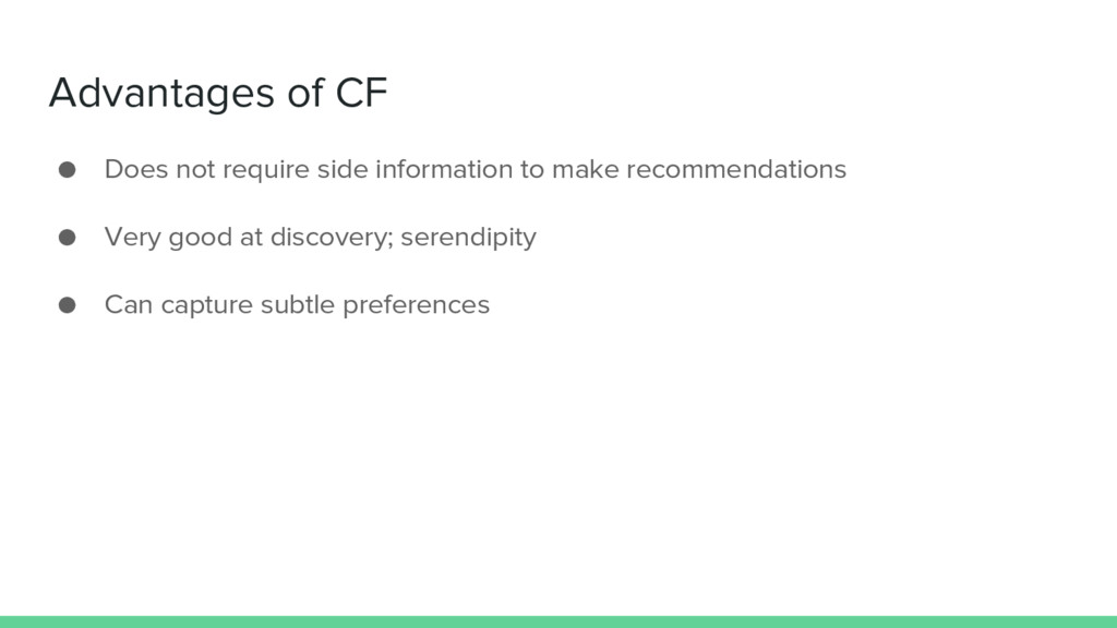 Advantages of CF ● Does not require side inform...
