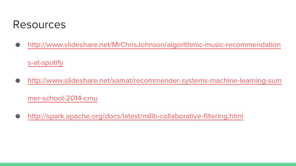 Resources ● http://www.slideshare.net/MrChrisJo...