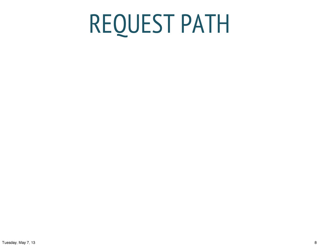 REQUEST PATH 8 Tuesday, May 7, 13