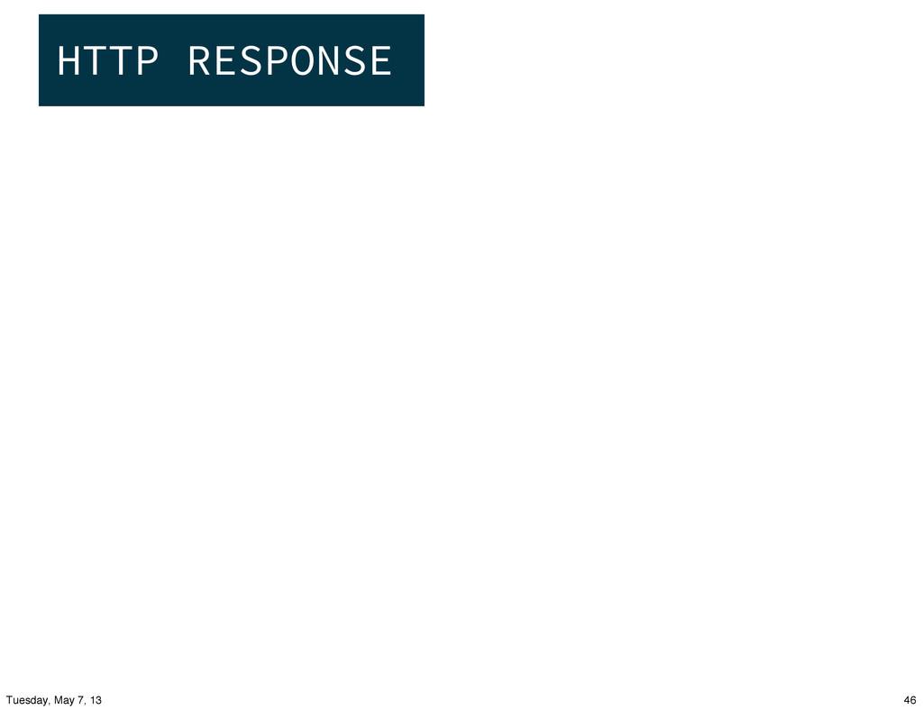 HTTP RESPONSE 46 Tuesday, May 7, 13