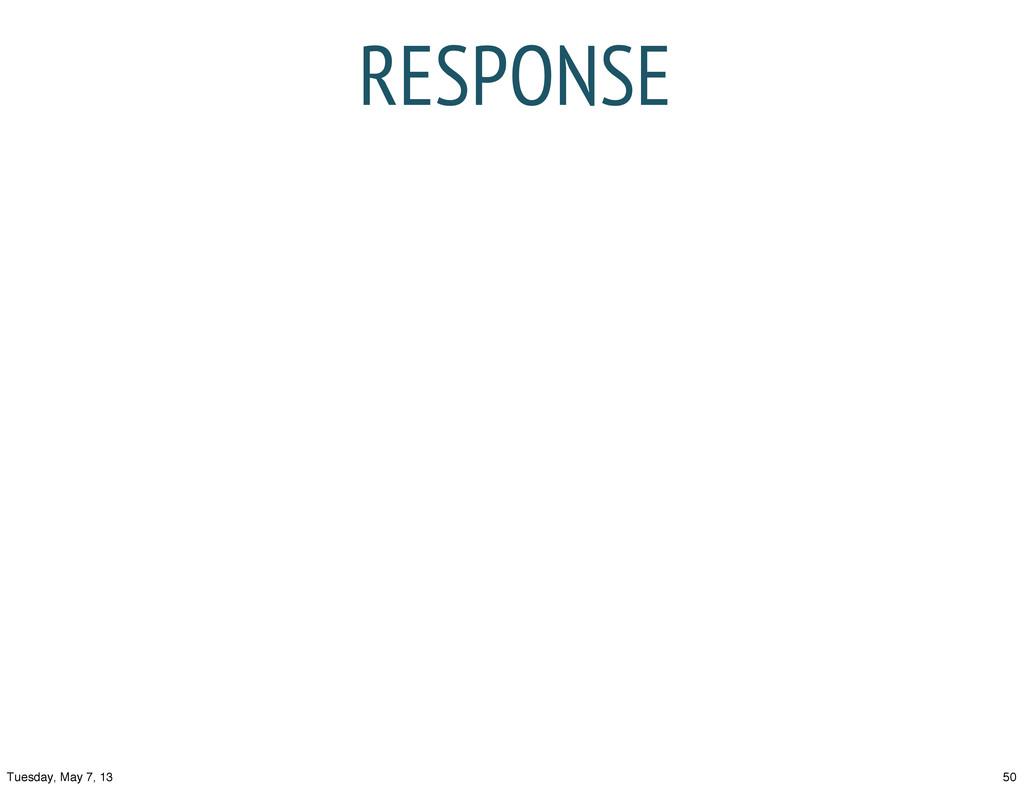 RESPONSE 50 Tuesday, May 7, 13