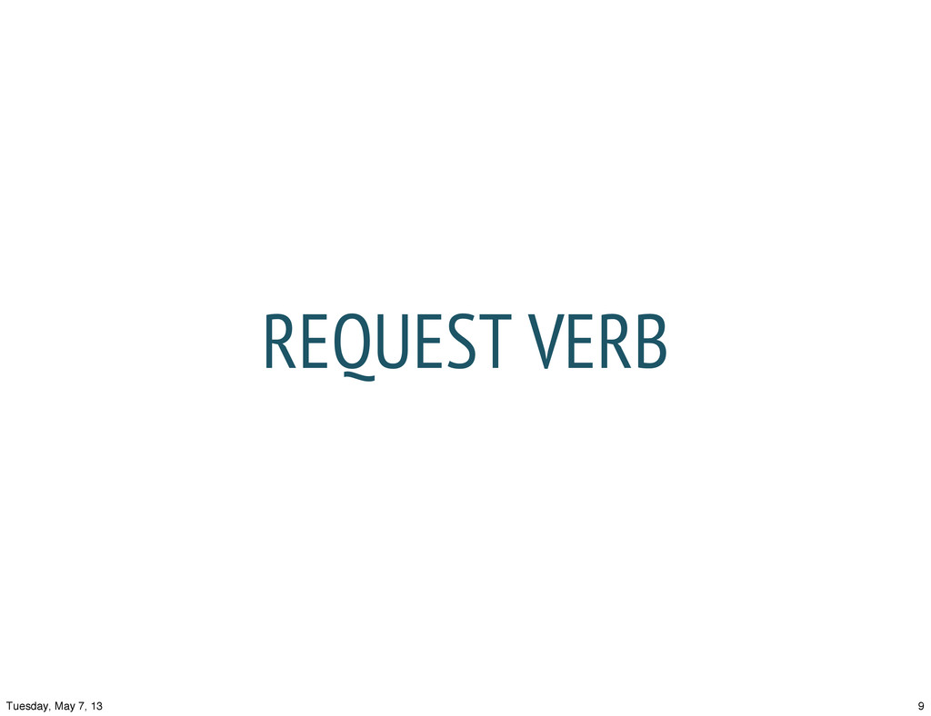 REQUEST VERB 9 Tuesday, May 7, 13